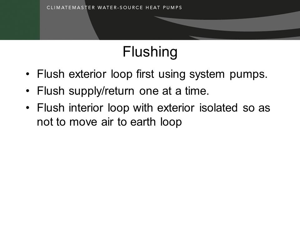Flushing Flush exterior loop first using system pumps.