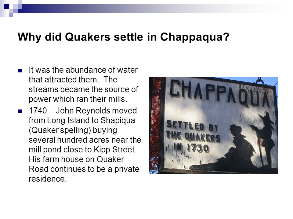 Why did Quakers settle in Chappaqua. It was the abundance of water that attracted them.