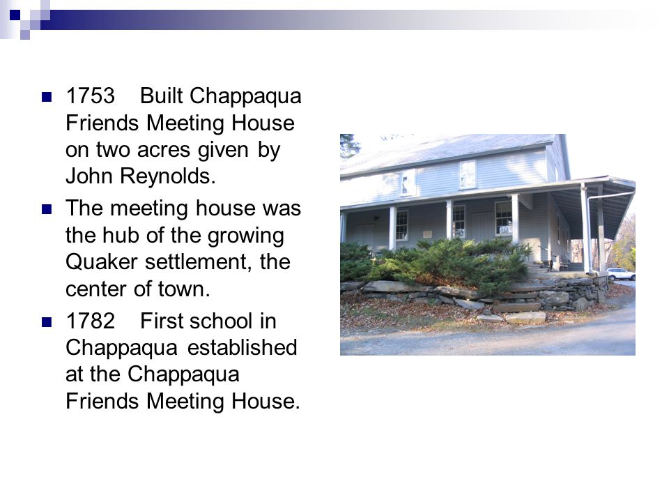 1753 Built Chappaqua Friends Meeting House on two acres given by John Reynolds.