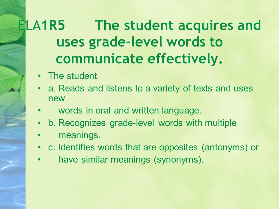 ELA1R5 The student acquires and uses grade-level words to communicate effectively.