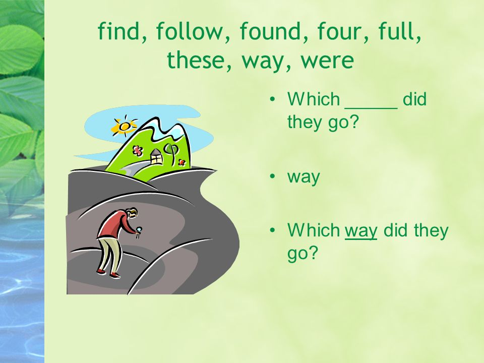 find, follow, found, four, full, these, way, were Which _____ did they go.