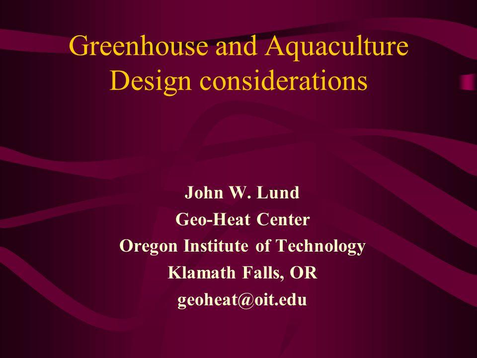 Greenhouse and Aquaculture Design considerations John W.