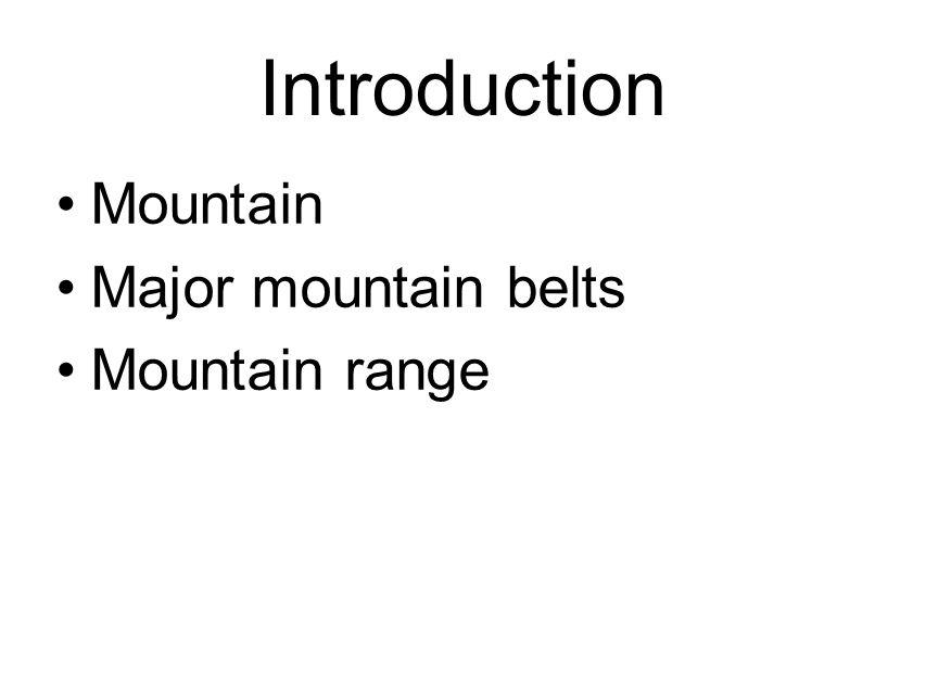 Introduction Mountain Major mountain belts Mountain range
