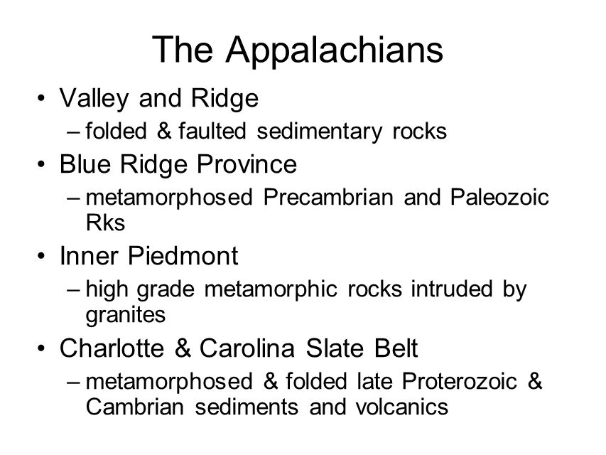 The Appalachians Valley and Ridge –folded & faulted sedimentary rocks Blue Ridge Province –metamorphosed Precambrian and Paleozoic Rks Inner Piedmont