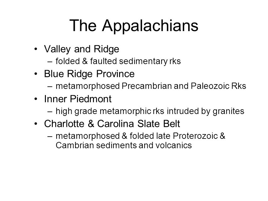 The Appalachians Valley and Ridge –folded & faulted sedimentary rks Blue Ridge Province –metamorphosed Precambrian and Paleozoic Rks Inner Piedmont –h