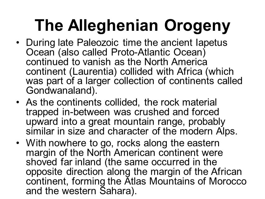 The Alleghenian Orogeny During late Paleozoic time the ancient Iapetus Ocean (also called Proto-Atlantic Ocean) continued to vanish as the North Ameri