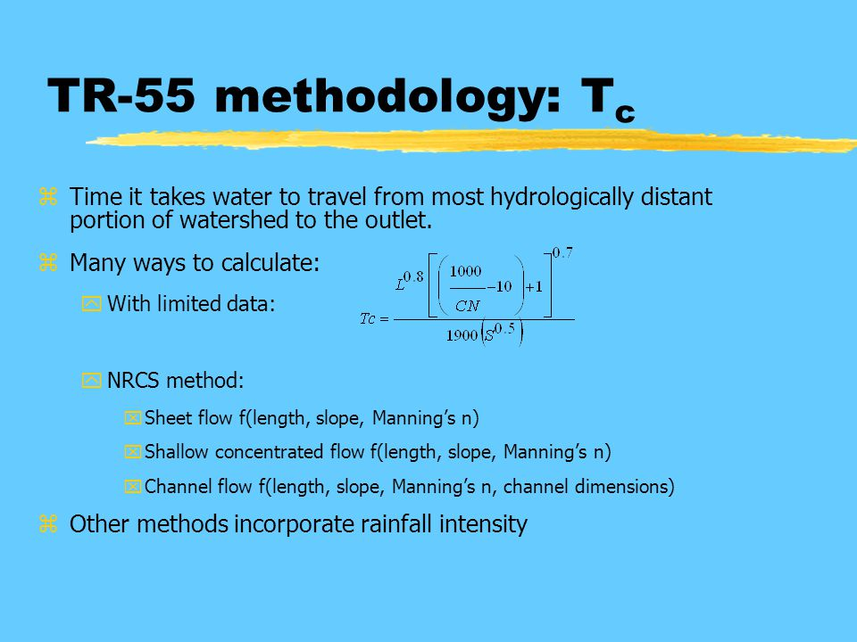 TR-55 methodology: T c zTime it takes water to travel from most hydrologically distant portion of watershed to the outlet.