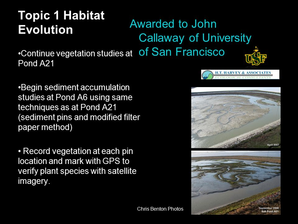 Topic 1 Habitat Evolution Continue vegetation studies at Pond A21 Begin sediment accumulation studies at Pond A6 using same techniques as at Pond A21 (sediment pins and modified filter paper method) Record vegetation at each pin location and mark with GPS to verify plant species with satellite imagery.