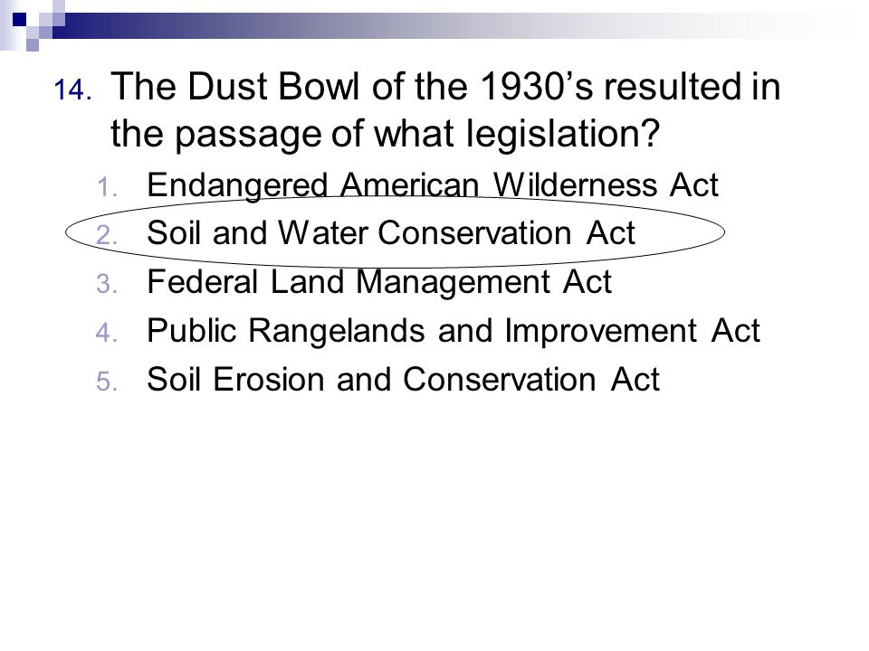 14. The Dust Bowl of the 1930's resulted in the passage of what legislation.