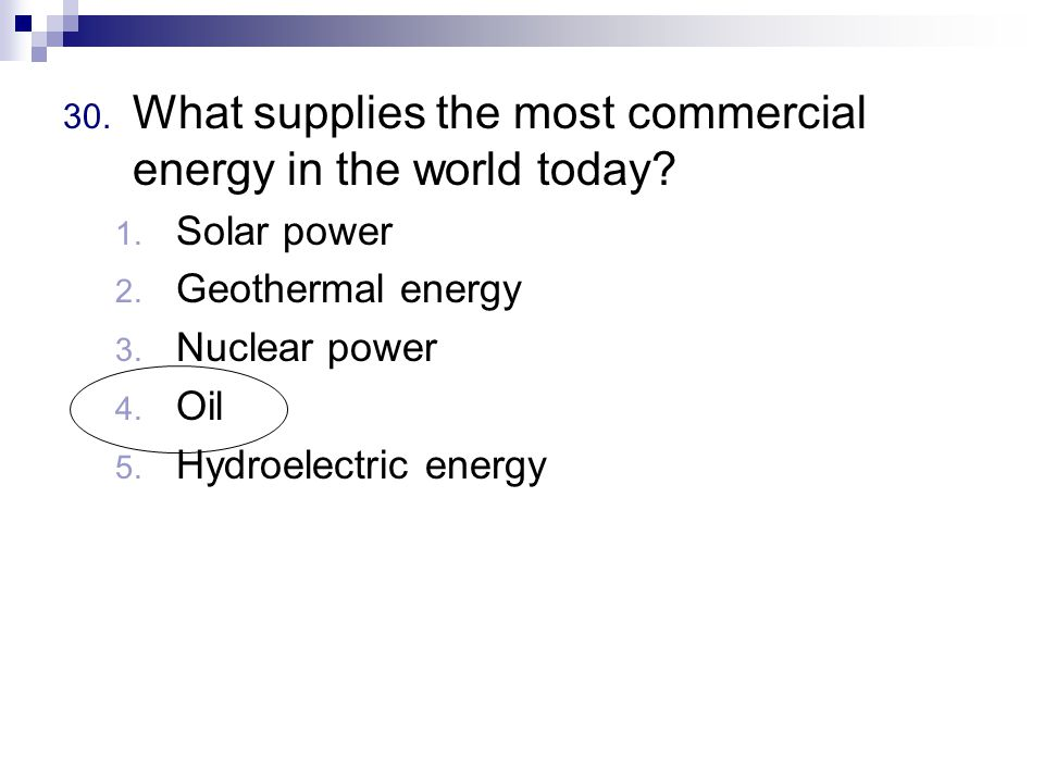30. What supplies the most commercial energy in the world today.
