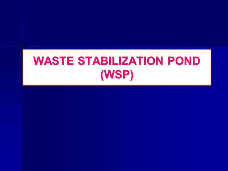 WASTE STABILIZATION POND (WSP)