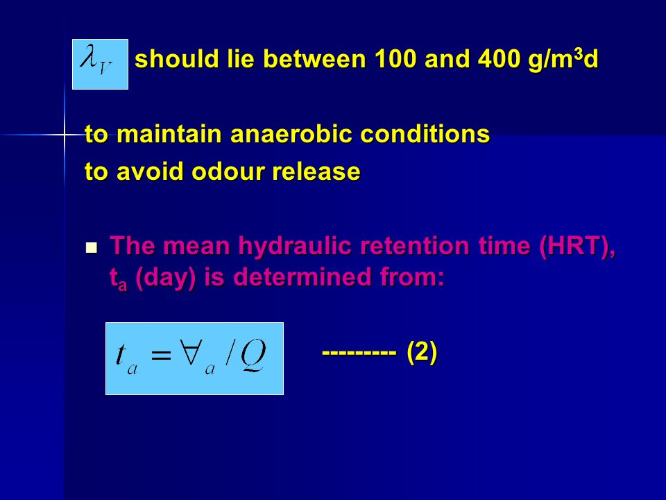 should lie between 100 and 400 g/m 3 d should lie between 100 and 400 g/m 3 d to maintain anaerobic conditions to avoid odour release The mean hydraul