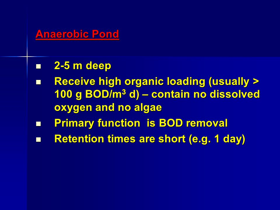 Solution (a) Anaerobic Ponds From Table the design loading is given by: = 20T–100 = (20 x 18)-100 = 260 g/m 3 d = 20T–100 = (20 x 18)-100 = 260 g/m 3 d The pond volume is given by equation (1) as: = L i Q/ = 350 x 10,000/260 = 13,462 m 3