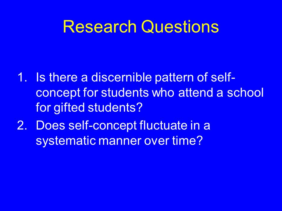 Research Questions 1.Is there a discernible pattern of self- concept for students who attend a school for gifted students.
