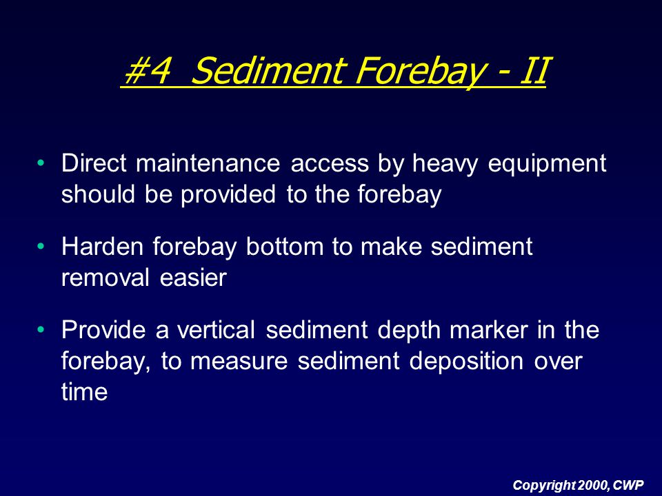 #4 Sediment Forebay - II Direct maintenance access by heavy equipment should be provided to the forebay Harden forebay bottom to make sediment removal