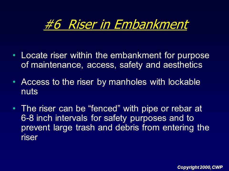 #6 Riser in Embankment Locate riser within the embankment for purpose of maintenance, access, safety and aesthetics Access to the riser by manholes wi