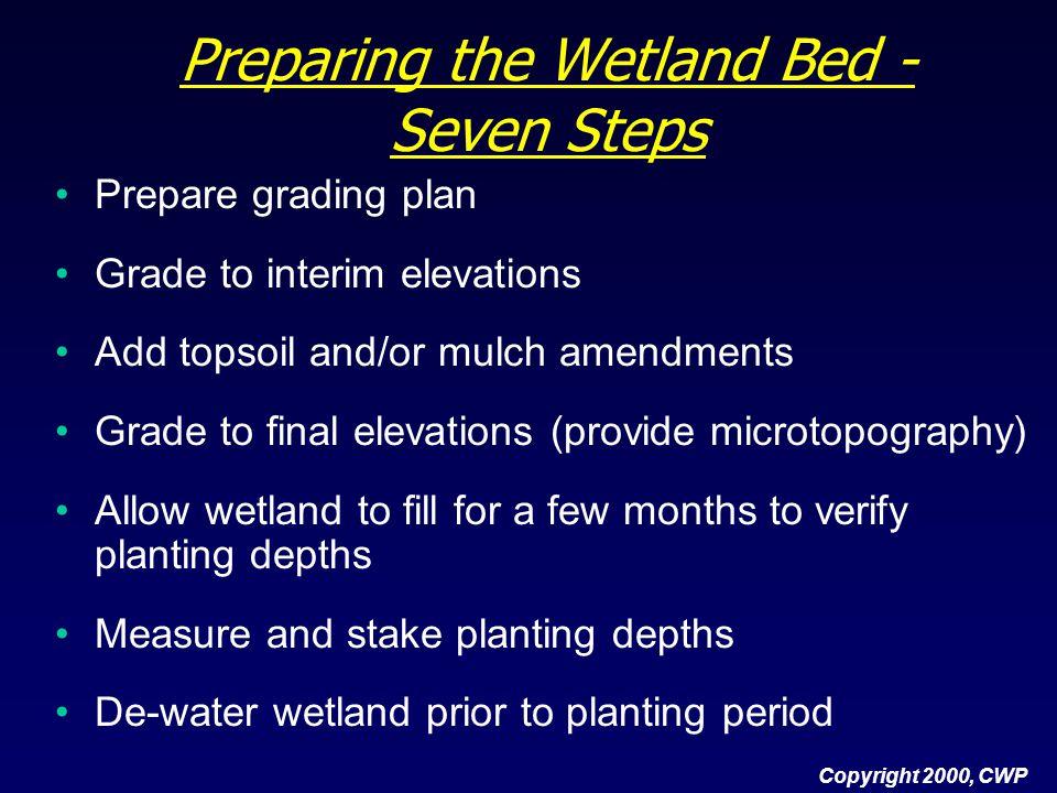 Preparing the Wetland Bed - Seven Steps Prepare grading plan Grade to interim elevations Add topsoil and/or mulch amendments Grade to final elevations