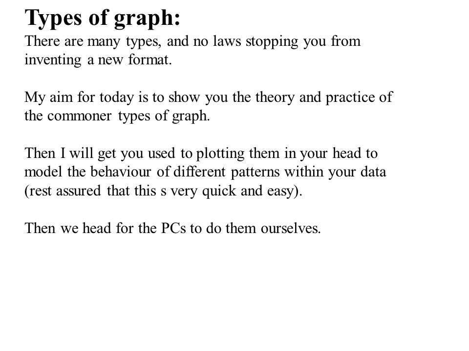 Types of graph: There are many types, and no laws stopping you from inventing a new format.