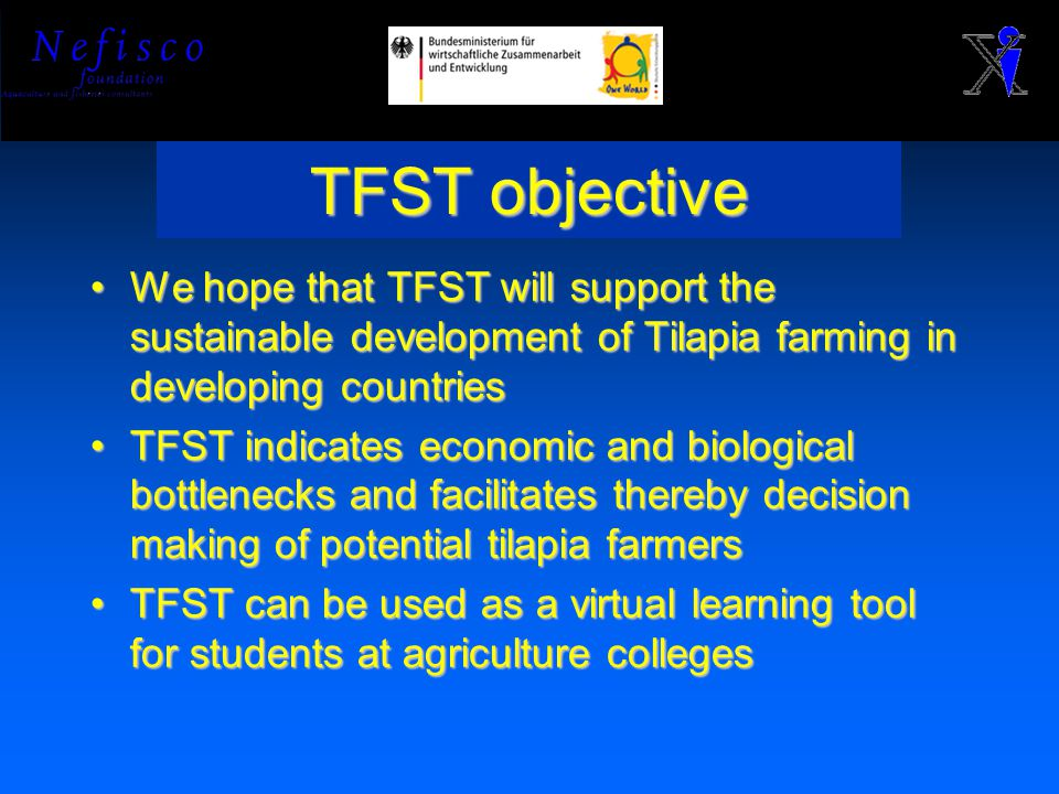 TFST objective We hope that TFST will support the sustainable development of Tilapia farming in developing countriesWe hope that TFST will support the