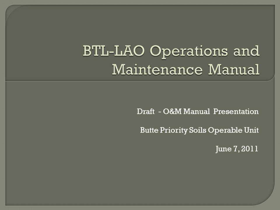 Draft - O&M Manual Presentation Butte Priority Soils Operable Unit June 7, 2011