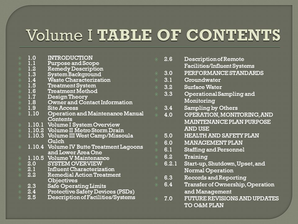  Volumes II – IV are structured with a consistent Table of Contents format  Volumes II – IV provide operating and daily maintenance tasks associated with a specific system  Specific checklists, SOPs, drawings, etc.