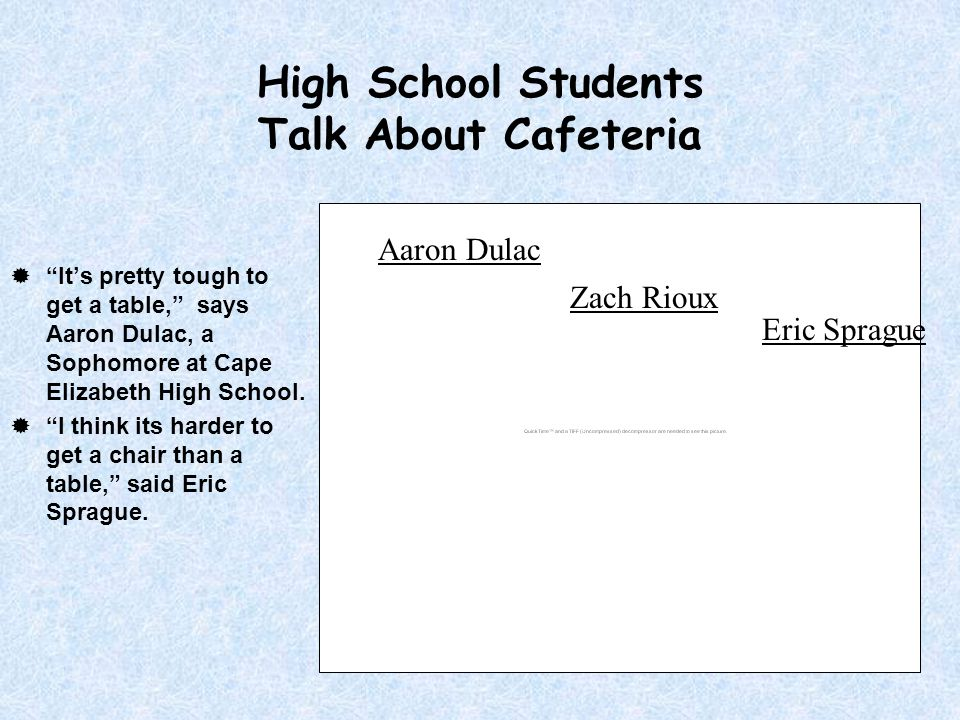 High School Students Talk About Cafeteria  It's pretty tough to get a table, says Aaron Dulac, a Sophomore at Cape Elizabeth High School.