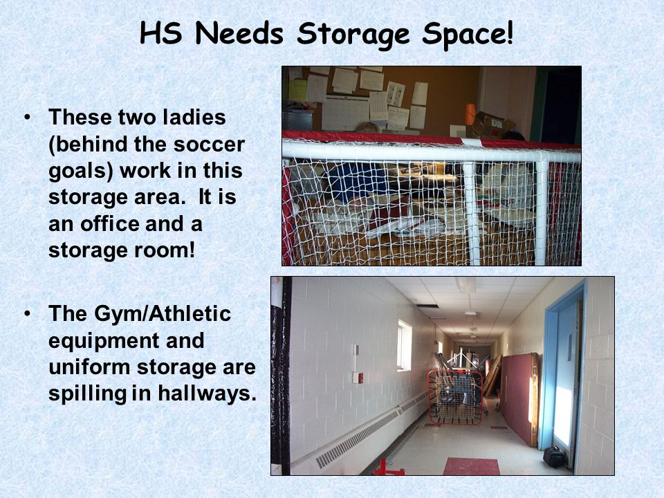 HS Needs Storage Space! These two ladies (behind the soccer goals) work in this storage area. It is an office and a storage room! The Gym/Athletic equ
