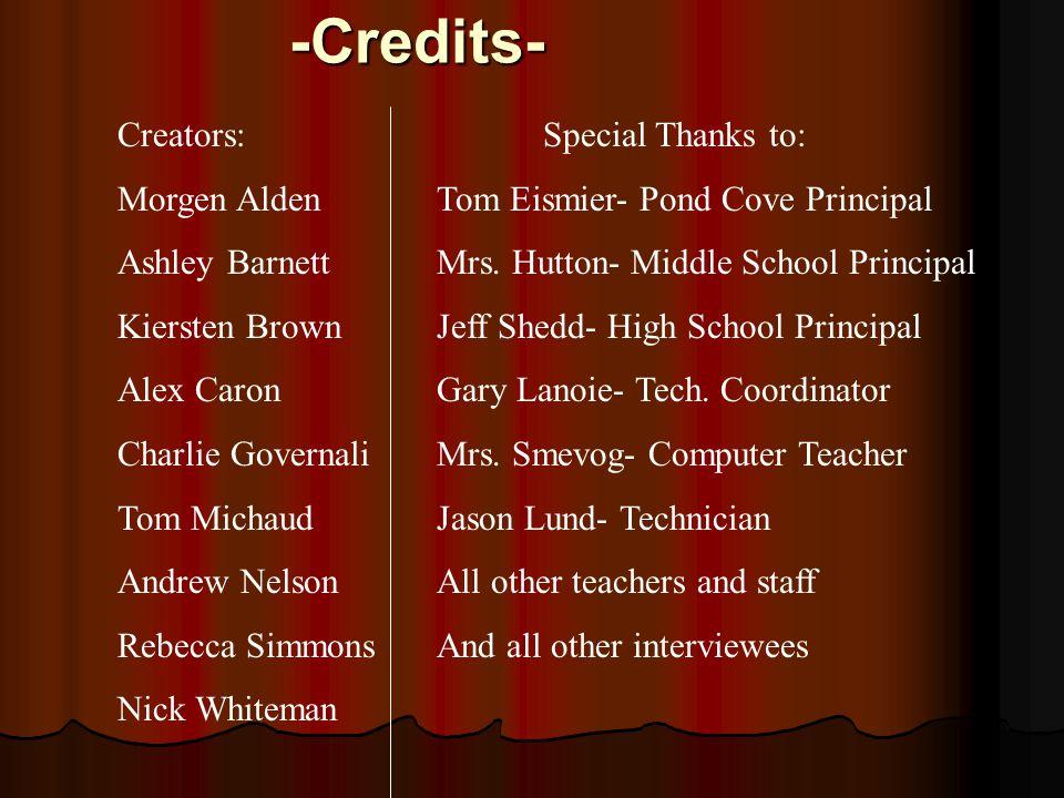 -Credits- Creators:Special Thanks to: Morgen AldenTom Eismier- Pond Cove Principal Ashley BarnettMrs.