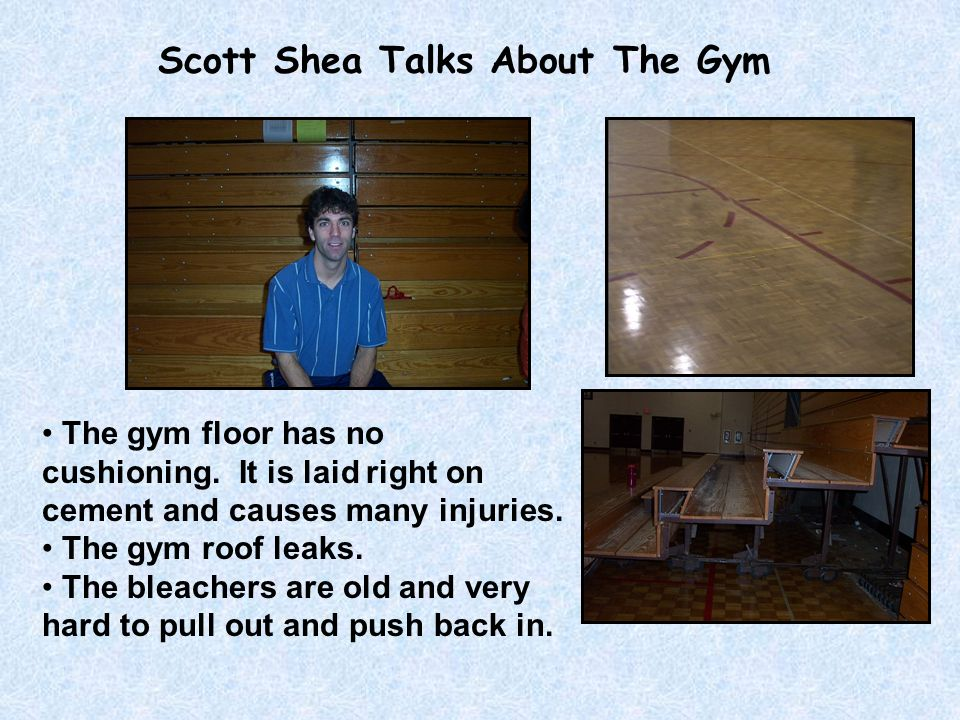 Scott Shea Talks About The Gym The gym floor has no cushioning.
