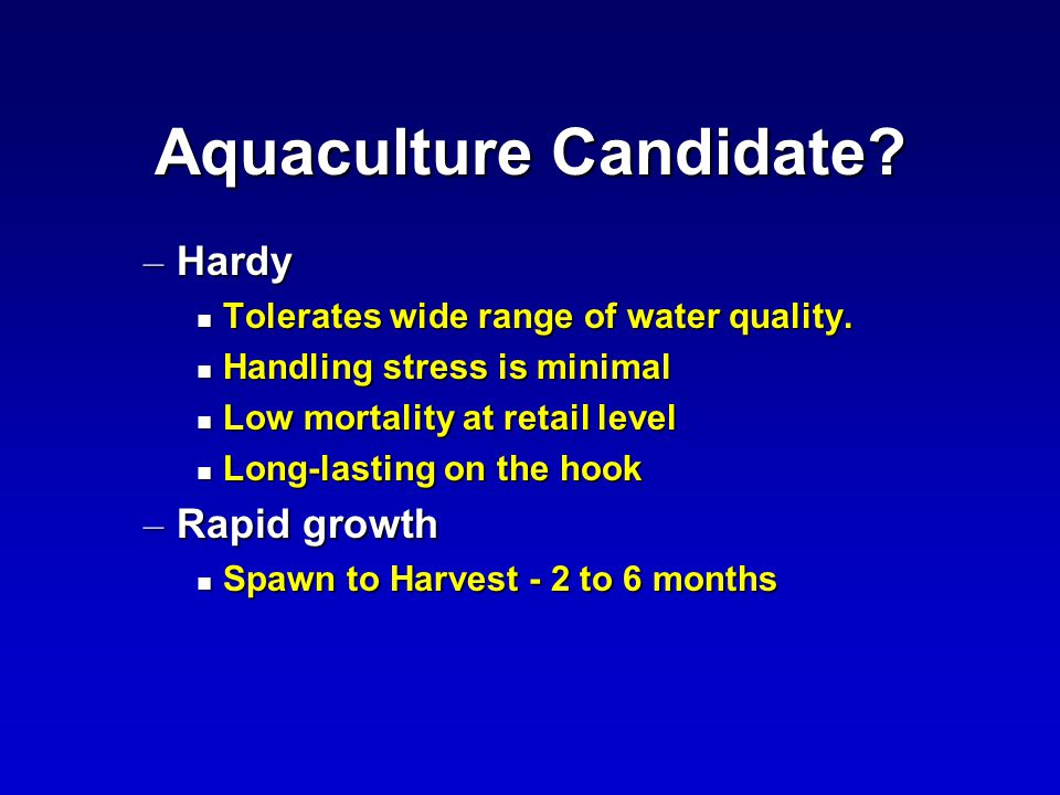 Aquaculture Candidate. – Hardy n Tolerates wide range of water quality.