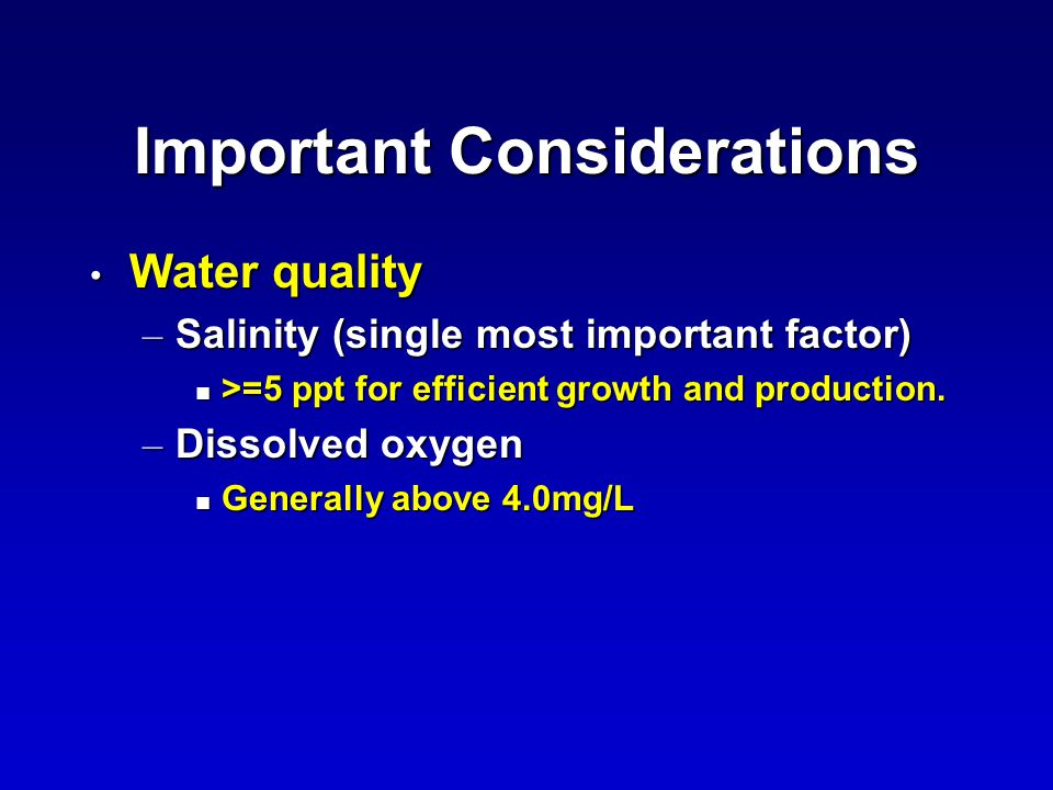 Important Considerations Water quality Water quality – Salinity (single most important factor) n >=5 ppt for efficient growth and production.