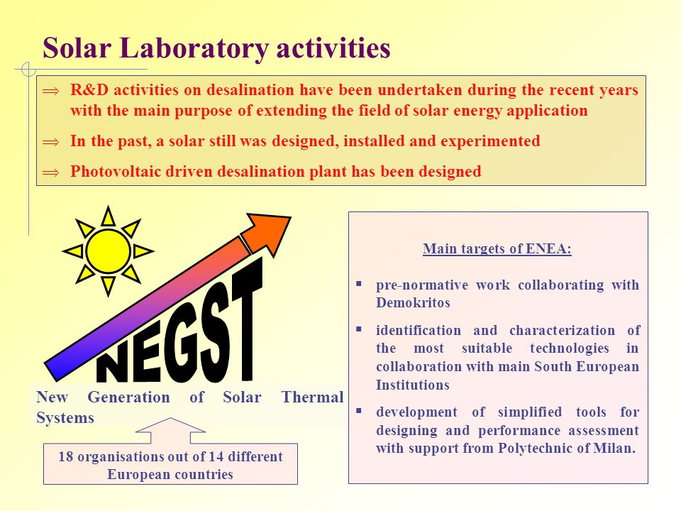 Solar Laboratory activities  R&D activities on desalination have been undertaken during the recent years with the main purpose of extending the field