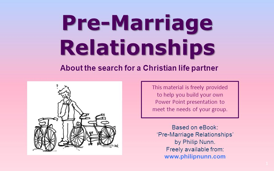 Pre-Marriage Relationships This material is freely provided to help you build your own Power Point presentation to meet the needs of your group. 1 Bas