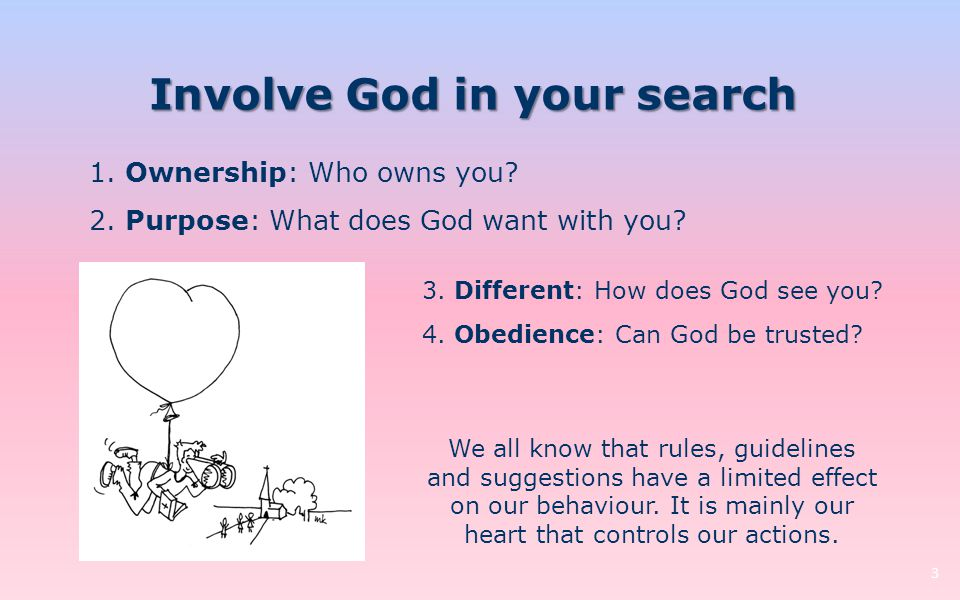 Involve God in your search 3 1. Ownership: Who owns you? 2. Purpose: What does God want with you? 3. Different: How does God see you? 4. Obedience: Ca