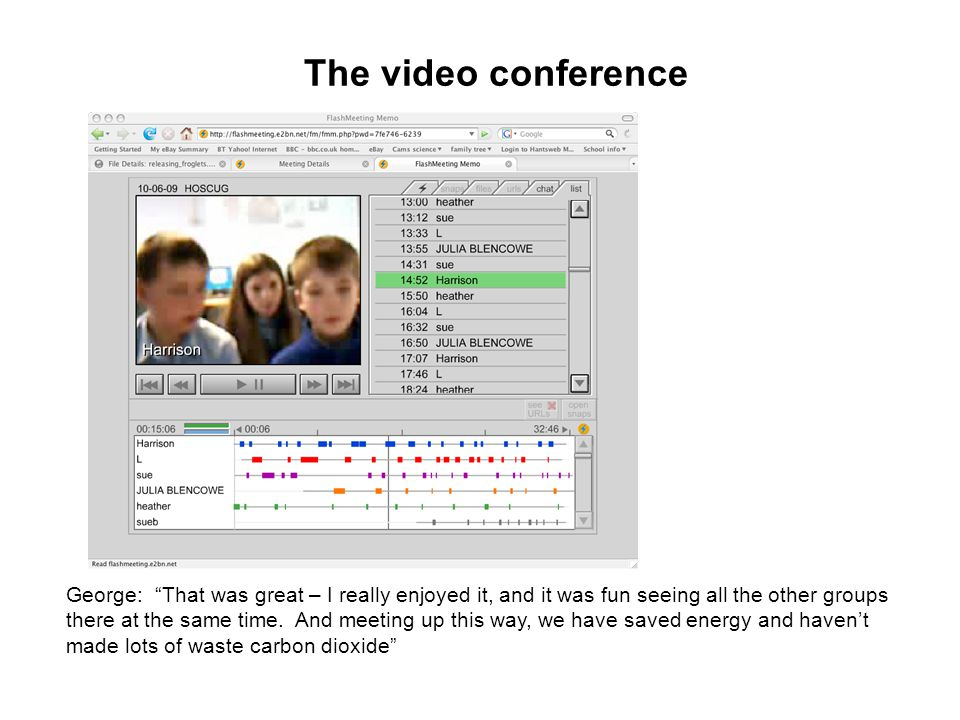 "The video conference George: ""That was great – I really enjoyed it, and it was fun seeing all the other groups there at the same time. And meeting up"