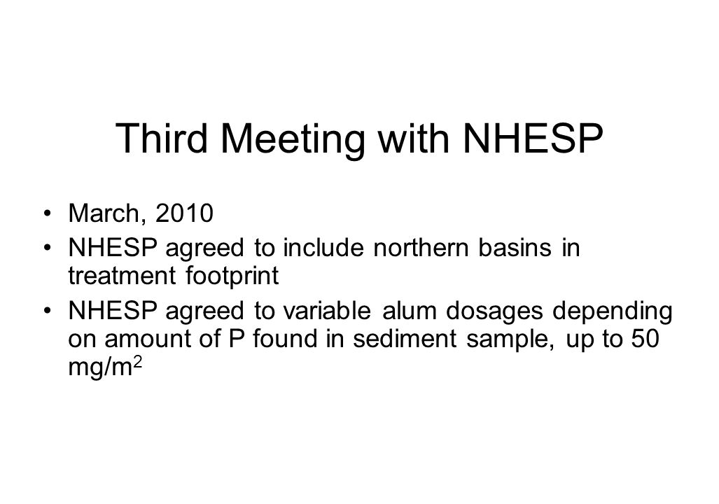 Third Meeting with NHESP March, 2010 NHESP agreed to include northern basins in treatment footprint NHESP agreed to variable alum dosages depending on amount of P found in sediment sample, up to 50 mg/m 2