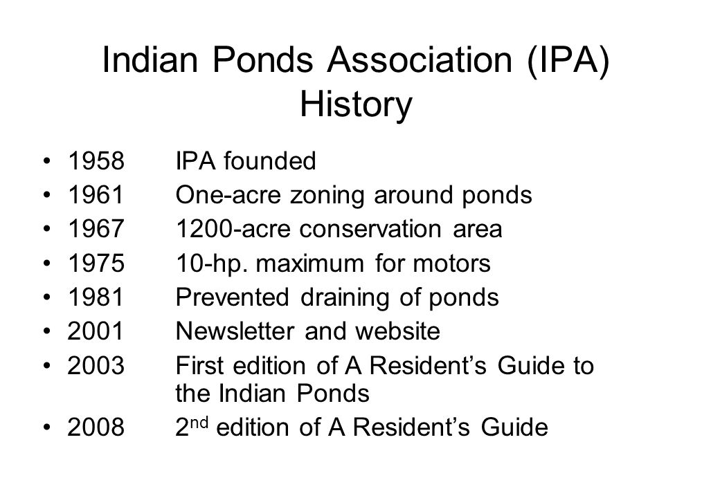 Indian Ponds Association (IPA) History 1958IPA founded 1961One-acre zoning around ponds 19671200-acre conservation area 197510-hp.