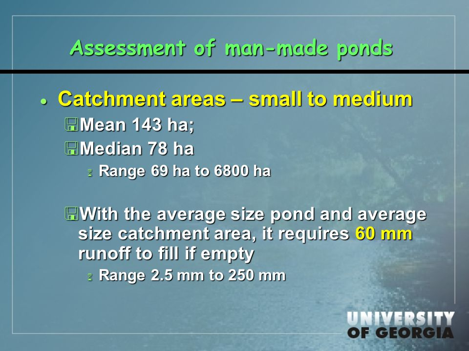 Assessment of man-made ponds  Catchment areas – small to medium <Mean 143 ha; <Median 78 ha 6 Range 69 ha to 6800 ha <With the average size pond and average size catchment area, it requires 60 mm runoff to fill if empty 6 Range 2.5 mm to 250 mm