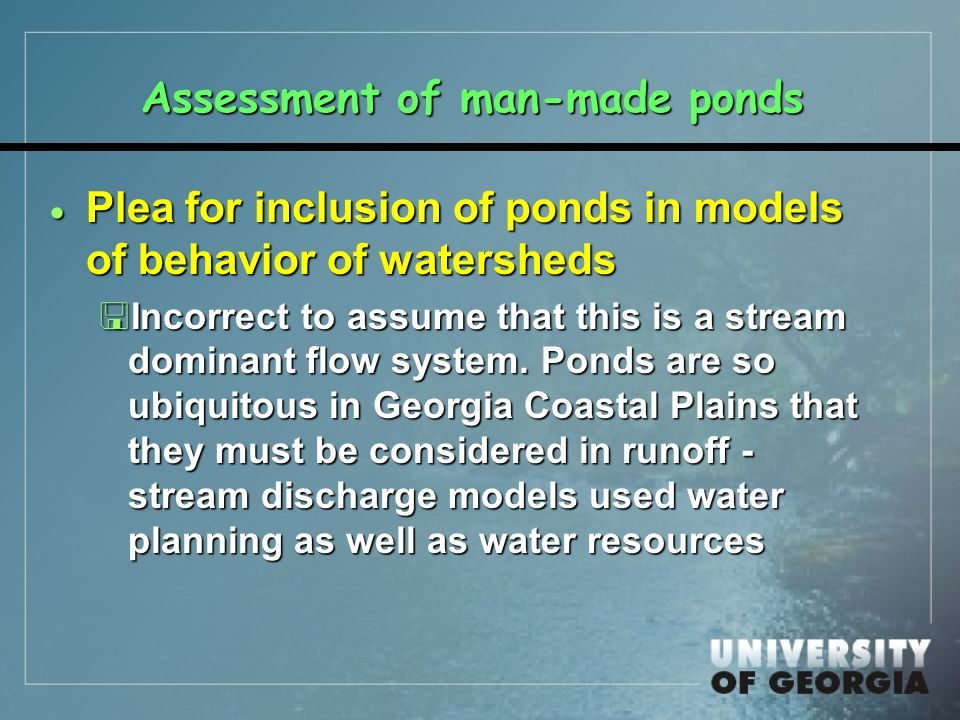 Assessment of man-made ponds  Plea for inclusion of ponds in models of behavior of watersheds <Incorrect to assume that this is a stream dominant flo