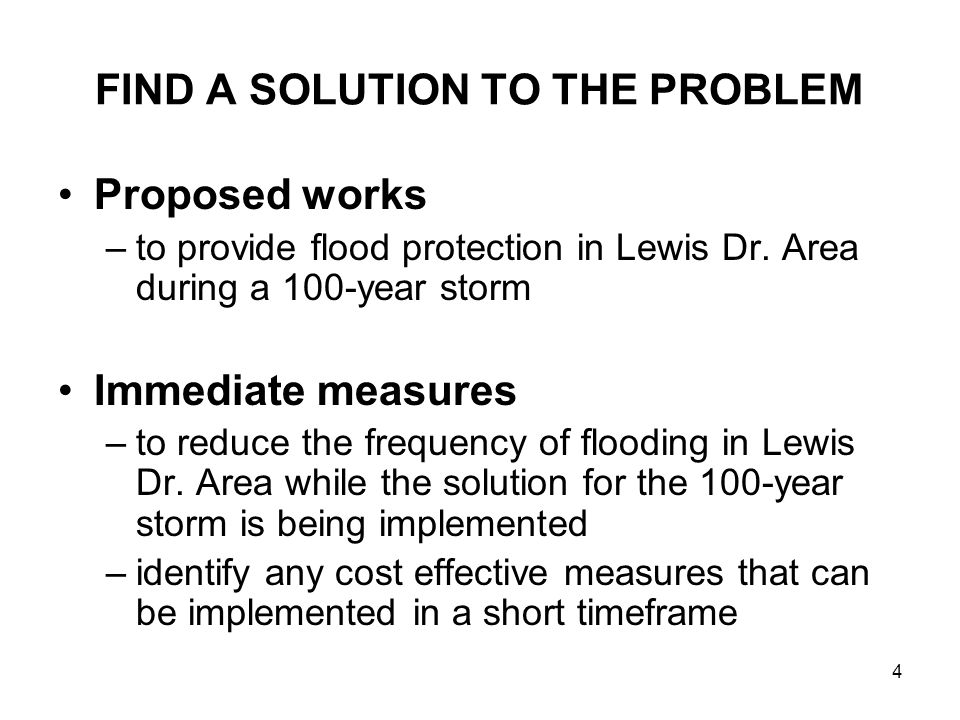 4 FIND A SOLUTION TO THE PROBLEM Proposed works –to provide flood protection in Lewis Dr.