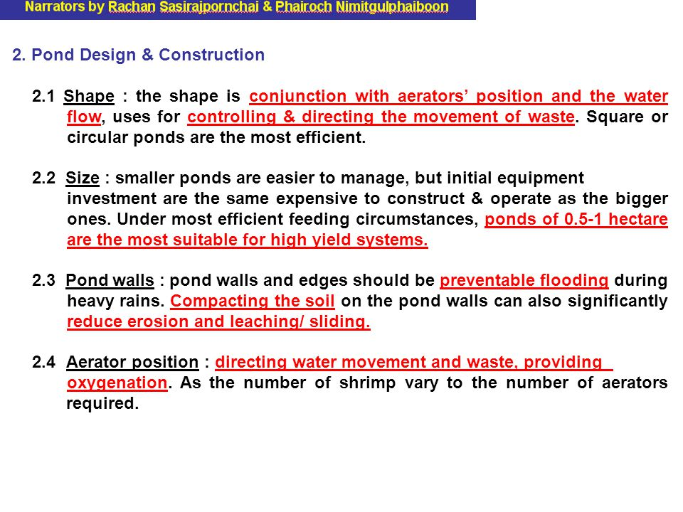 2. Pond Design & Construction 2.1 Shape : the shape is conjunction with aerators' position and the water flow, uses for controlling & directing the mo