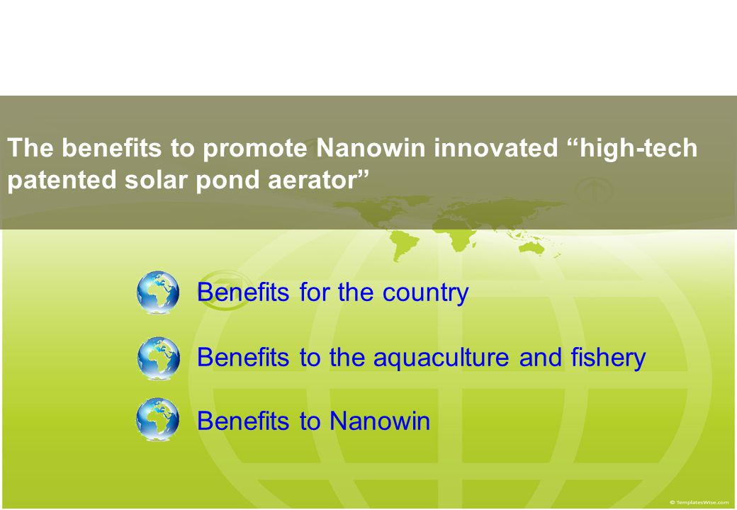 "The benefits to promote Nanowin innovated ""high-tech patented solar pond aerator"" Benefits for the country Benefits to the aquaculture and fishery Ben"