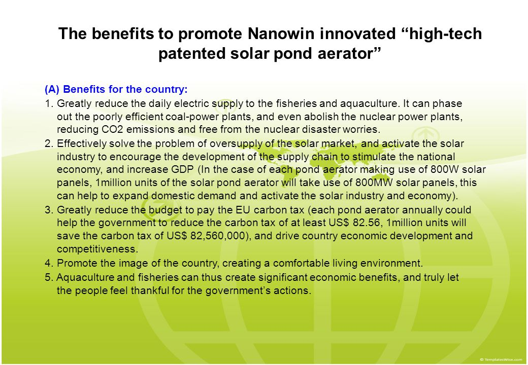 "The benefits to promote Nanowin innovated ""high-tech patented solar pond aerator"" (A) Benefits for the country: 1. Greatly reduce the daily electric s"