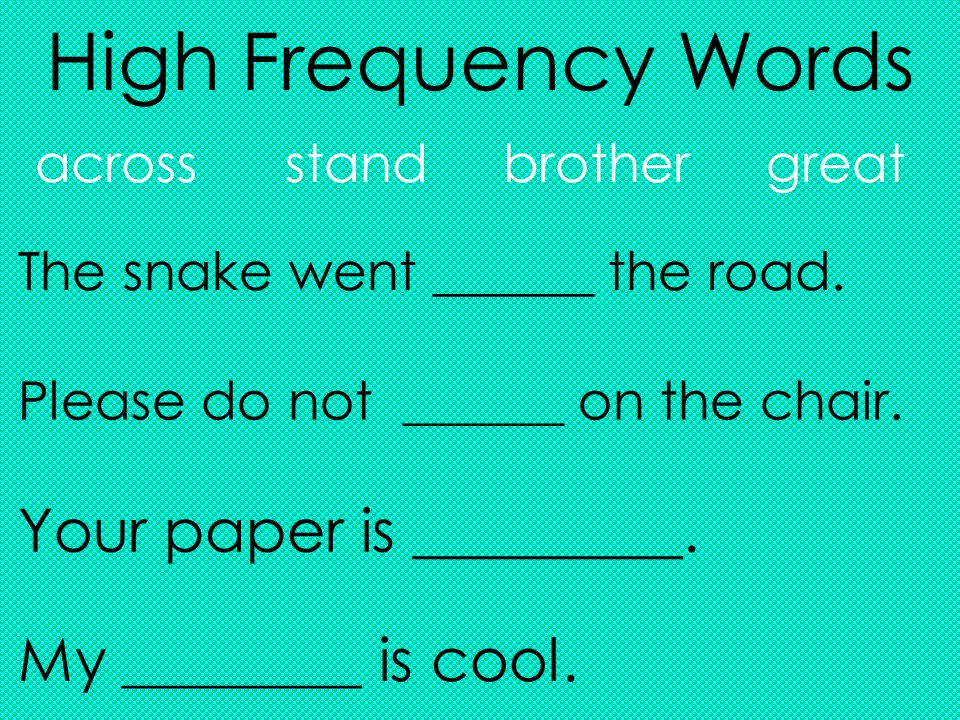 High Frequency Words acrossstandbrothergreat The snake went ______ the road.