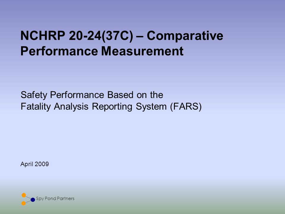 2 Spy Pond Partners Value of Comparative Performance Measurement for Safety Comparative performance measurement is a powerful technique for motivating and facilitating changes that result in improved performance Motivates organizations to pursue improvements by showing them what their peers have been able to achieve Highlights effective practices associated with states that moved the needle for traffic fatality rate during the 2000-2007 timeframe Results adds to a growing compendium of best practices (construction delivery, pavement smoothness, safety…) Comparative performance provides a compelling basis for executives for further improvement and associated practices.