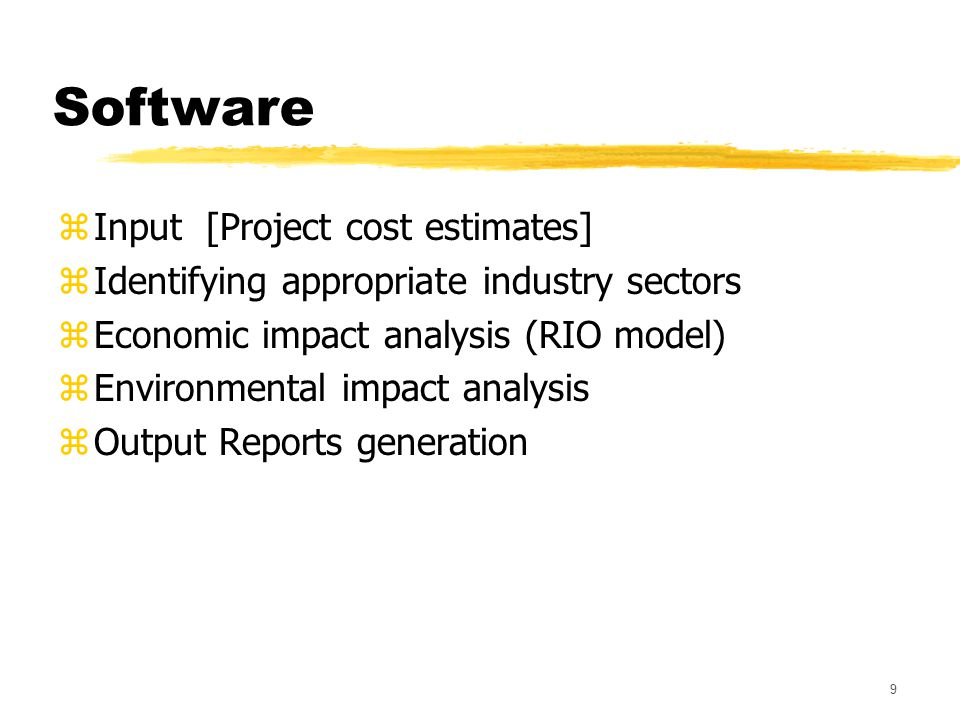 9 Software zInput [Project cost estimates] zIdentifying appropriate industry sectors zEconomic impact analysis (RIO model) zEnvironmental impact analysis zOutput Reports generation