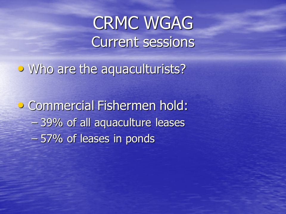 CRMC WGAG Current sessions Who are the aquaculturists.