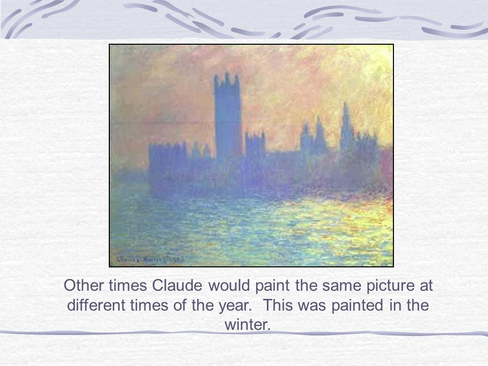 Other times Claude would paint the same picture at different times of the year.