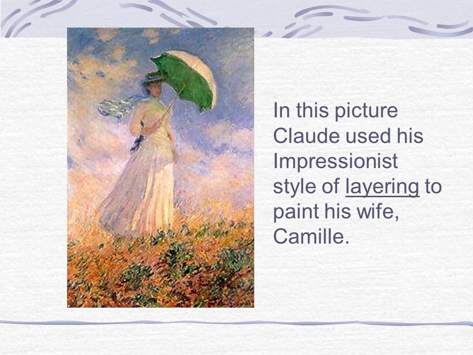 In this picture Claude used his Impressionist style of layering to paint his wife, Camille.