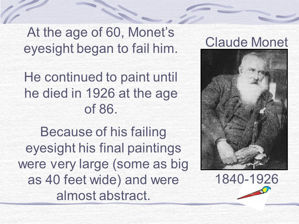 At the age of 60, Monet's eyesight began to fail him.